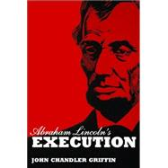 Abraham Lincoln's Execution by Griffin, John Chandler, 9781589803954