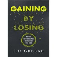 Gaining by Losing by Greear, J. D.; Larry Osborne, 9780310533955