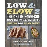 Low & Slow 2: The Art of Barbecue, Smoke-roasting, and Basic Curing by Wiviott, Gary; Rush, Colleen, 9780762453955