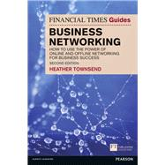 The Financial Times Guide to Business Networking How to use the power of online and offline networking for business success by Townsend, Heather, 9781292003955