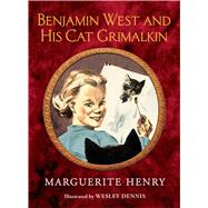 Benjamin West and His Cat Grimalkin by Henry, Marguerite; Dennis, Wesley, 9781481403955