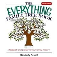 The Everything Family Tree Book: Research and Preserve Your Family History by Powell, Kimberly, 9781593373955