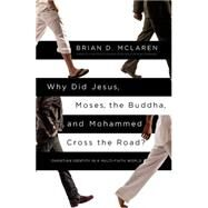Why Did Jesus, Moses, the Buddha, and Mohammed Cross the Road? by McLaren, Brian D., 9781455513956