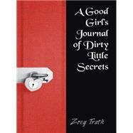 A Good Girl's Journal of Dirty Little Secrets by Truth, Zoey, 9781496963956