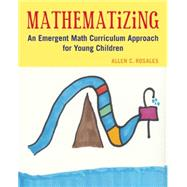 Mathematizing: An Emergent Math Curriculum Approach for Young Children by Rosales, Allen C., 9781605543956