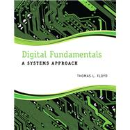 Digital Fundamentals A Systems Approach by Floyd, Thomas L., 9780132933957