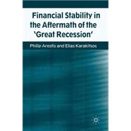 Financial Stability in the Aftermath of the 'Great Recession' by Arestis, Philip; Karakitsos, Elias, 9781137333957