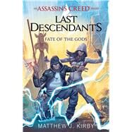 Fate of the Gods (Last Descendants: An Assassin's Creed Novel Series #3) by Kirby, Matthew J., 9781338163957