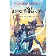 Fate of the Gods (Last Descendants: An Assassin's Creed Novel Series #3) by Kirby, Matthew J., 9781338163957