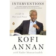Interventions A Life in War and Peace by Annan, Kofi; Mousavizadeh, Nader, 9780143123958
