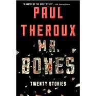 Mr. Bones: Twenty Stories by Theroux, Paul, 9780544483958