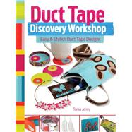 Duct Tape Discovery Workshop: Easy & Stylish Duct Tape Designs by Jenny, Tonia, 9781440333958
