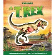 Explore a T. Rex by Schatz, Dennis; Bonadonna, Davide; Kitzmüller, Christian, 9781626863958