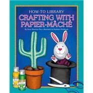 Crafting With Papier-mache by Rau, Dana Meachen; Petelinsek, Kathleen, 9781633623958