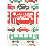 Clever Commuter: Puzzles, Tests and Problems to Solve on Your Journey by Moore, Gareth, 9781782433958