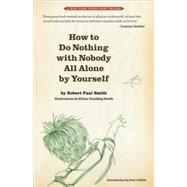 How to Do Nothing With Nobody All Alone by Yourself by Smith, Robert Paul; Smith, Elinor Goulding; Collins, Paul, 9780982053959