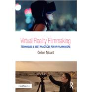 Virtual Reality Filmmaking: Techniques & Best Practices for VR Filmmakers by Tricart; Celine, 9781138233959