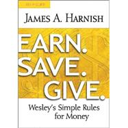 Earn, Save, Give: Wesley's Simple Rules for Money by Harnish, James A.; Dick, Barbara, 9781630883959