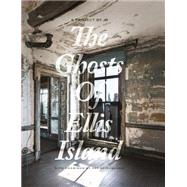 The Ghosts of Ellis Island by Rosenthal, Jane; Calella, Janis; Wilkes, Stephen; Roth, Eric; Spiegelman, Art, 9788862083959