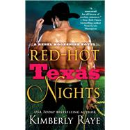 Red-Hot Texas Nights A Rebel Moonshine Novel by Raye, Kimberly, 9781250063960