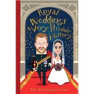Royal Weddings: A Very Peculiar History™ by Macdonald, Fiona, 9781912233960