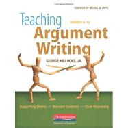 Teaching Argument Writing, Grades 6-12 : Supporting Claims with Relevant Evidence and Clear Reasoning by Hillocks, George, Jr.; Smith, Michael W., 9780325013961