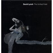 David Lynch: The Unified Field by Cozzolino, Robert; Rockwell, Alethea, 9780520283961