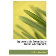 Byron Und Die Romantische Poesie in Frankreich by Clark, Walter John, 9780554943961