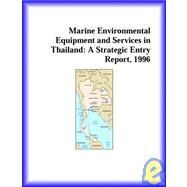 Marine, Coastal, Interwaterway Pollution Equipment and Services in Thailand : A Strategic Entry Report, 1996 by Icon Group International Staff, 9780741813961