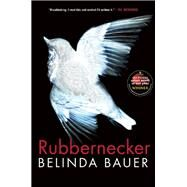 Rubbernecker by Bauer, Belinda, 9780802123961
