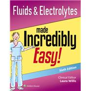 Fluids & Electrolytes Made Incredibly Easy! by Lippincott Williams & Wilkins, 9781451193961