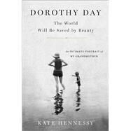 The Dorothy Day; World Will Be Saved by Beauty by Hennessy, Kate, 9781501133961