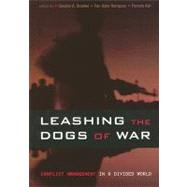 Leashing the Dogs of War : Conflict Management in a Divided World by Crocker, Chester A., 9781929223961