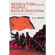 Revolution and the People in Russia and China: A Comparative History by S. A. Smith, 9780521713962