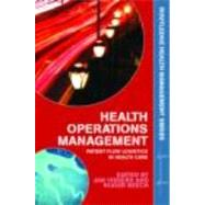 Health Operations Management: Patient Flow Logistics in Health Care by J M H VISSERS; INST HEALTH POL, 9780415323963