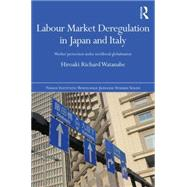 Labour Market Deregulation in Japan and Italy: Worker Protection under Neoliberal Globalisation by Watanabe; Hiro, 9781138023963