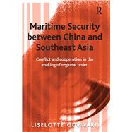 Maritime Security between China and Southeast Asia: Conflict and Cooperation in the Making of Regional Order by Odgaard,Liselotte, 9781138263963