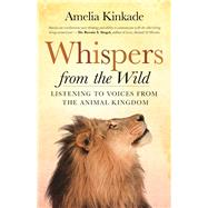 Whispers from the Wild Listening to Voices from the Animal Kingdom by Kinkade, Amelia, 9781608683963