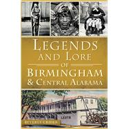 Legends and Lore of Birmingham & Central Alabama by Crider, Beverly, 9781626193963