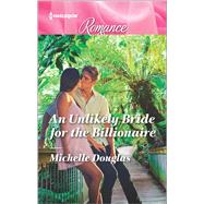 An Unlikely Bride for the Billionaire by Douglas, Michelle, 9780373743964