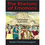 The Rhetoric of Emotions: A Dramatistic Exploration by Perinbanayagam,Robert, 9781412863964