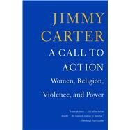A Call to Action Women, Religion, Violence, and Power by Carter, Jimmy, 9781476773964