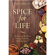 Spice for Life: Delicious Recipes Using Everyday Healing Spices by Instructables.com, 9781510703964