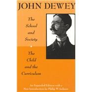The School and Society and the Child and the Curriculum by Dewey, John; Jackson, Philip W., 9780226143965
