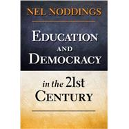 Education and Democracy in the 21st Century by Noddings, Nel, 9780807753965