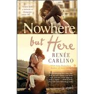 Nowhere But Here A Novel by Carlino, Renee, 9781476763965