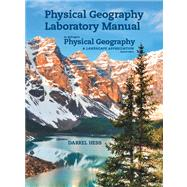 Physical Geography Laboratory Manual for McKnight's Physical Geography A Landscape Appreciation by Hess, Darrel; Tasa, Dennis G., 9780321863966