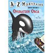 A to Z Mysteries Super Edition #7: Operation Orca by ROY, RONGURNEY, JOHN STEVEN, 9780553523966