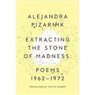 Extracting the Stone of Madness by Pizarnik, Alejandra; Siegert, Yvette, 9780811223966