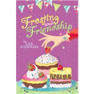 Frosting and Friendship by Schroeder, Lisa, 9781442473966